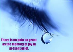 there-is-no-pain-so-great-as-the-memory-of-joy-in-present-grief